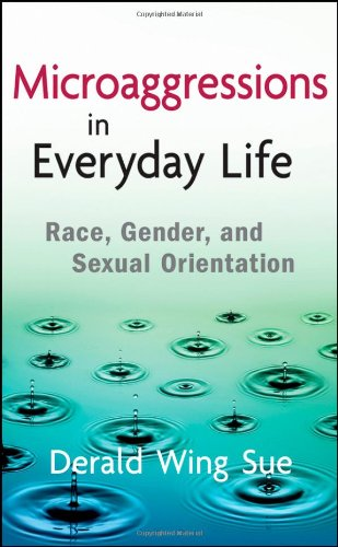 Microaggressions in Everyday Life Race, Gender, and Sexual Orientation  2010 edition cover