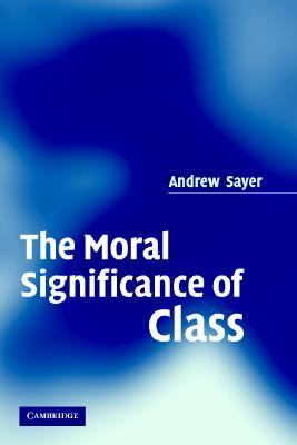 Moral Significance of Class   2005 9780521616409 Front Cover