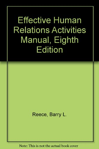 Effective Human Relations Activities Manual : Used with ... Reece-Effective Human Relations: Personal and Organizational Applications 8th 2002 9780618116409 Front Cover