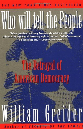 Who Will Tell the People The Betrayal of American Democracy  1993 9780671867409 Front Cover
