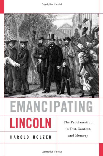 Emancipating Lincoln The Proclamation in Text, Context, and Memory  2012 9780674064409 Front Cover