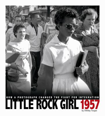 Little Rock Girl 1957 How a Photograph Changed the Fight for Integration  2012 edition cover