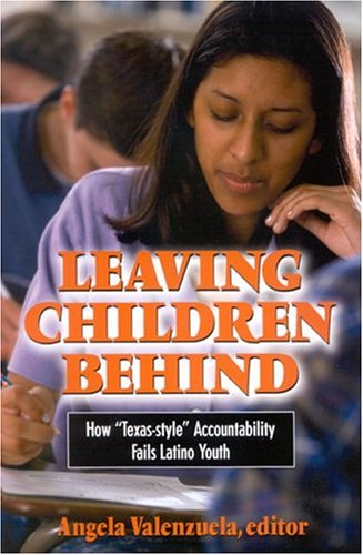 Leaving Children Behind Why Texas-Style Accountability Fails Latino Youth  2004 edition cover