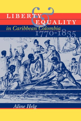 Liberty and Equality in Caribbean Colombia, 1770-1835   2004 edition cover