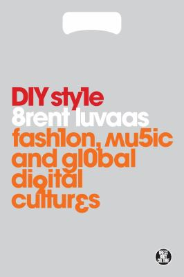 DIY Style Fashion, Music and Global Digital Cultures  2012 9780857850409 Front Cover