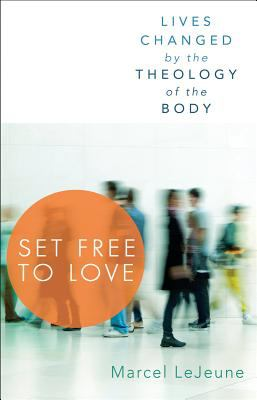Set Free to Love Lives Changed by the Theology of the Body  2010 9780867169409 Front Cover