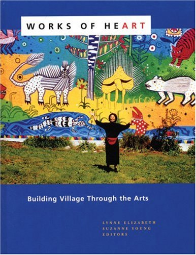 Works of Heart Building Village Through the Arts  2006 edition cover