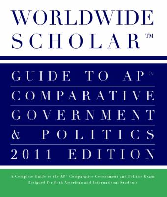 Worldwide Scholar Guide to AP Comparative Government and Politics 2011 Edition  2011 9780983337409 Front Cover