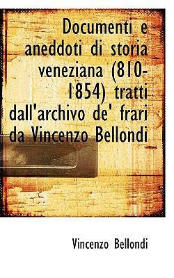 Documenti E Aneddoti Di Storia Veneziana Tratti Dall'Archivo de' Frari Da Vincenzo Bellon  N/A 9781116750409 Front Cover