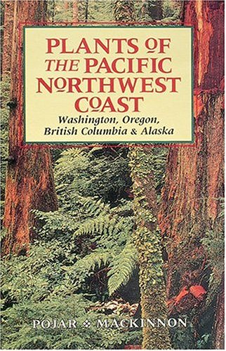 Plants of the Pacific Northwest Coast Washington, Oregon, British Columbia, and Alaska Revised  edition cover