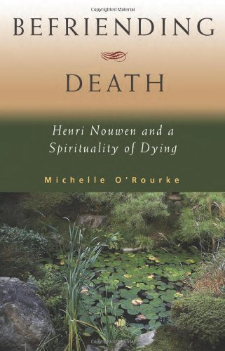 Befriending Death Henri Nouwen and a Spirituality of Dying  2009 edition cover