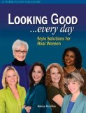 Looking Good ... Every Day Style Solutions for Real Women N/A 9781618470409 Front Cover