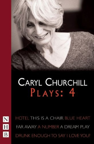 Caryl Churchill Plays - Four Hotel; This Is a Chair; Blue Heart; Far Away; A Number; A Dream Play; Drunk Enough to Say I Love You?  2008 edition cover