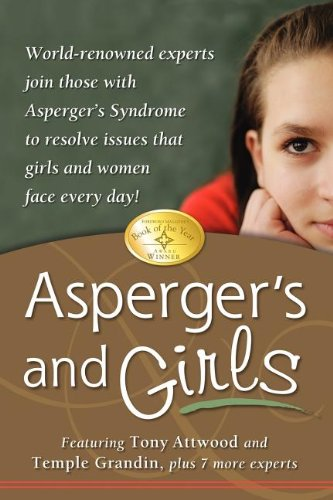 Asperger's and Girls World-Renowned Experts Join Those with Asperger's Syndrome to Resolve Issues That Girls and Women Face Every Day!  2006 9781932565409 Front Cover