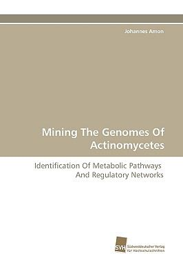 Mining the Genomes of Actinomycetes  N/A 9783838117409 Front Cover