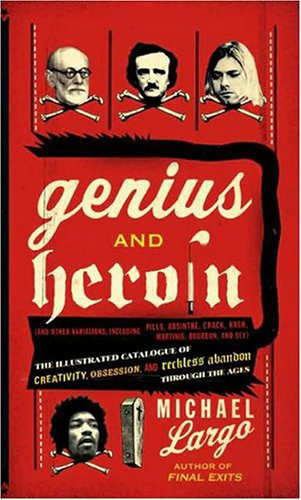 Genius and Heroin The Illustrated Catalogue of Creativity, Obsession, and Reckless Abandon Through the Ages  2008 edition cover