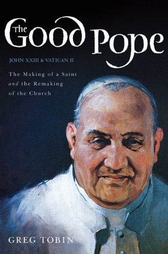 Good Pope The Making of a Saint and the Remaking of the Church N/A edition cover