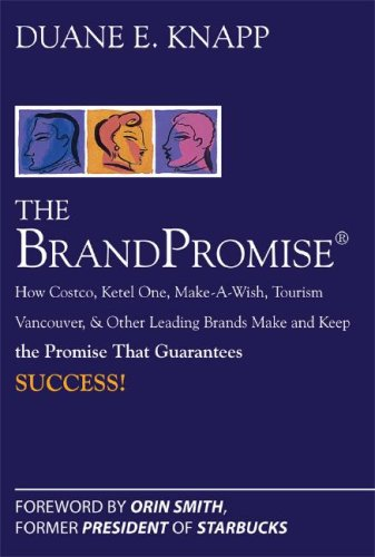 Brand Promise How Ketel One, Costco, Make-a-Wish, Tourism Vancouver, and Other Leading Brands Make and Keep the Promise That Guarantees Success  2008 edition cover