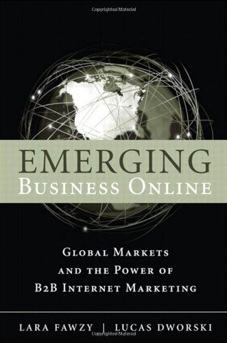 Emerging Business Online Global Markets and the Power of B2B Internet Marketing  2011 9780137064410 Front Cover