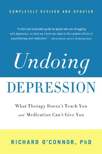 Undoing Depression What Therapy Doesn't Teach You and Medication Can't Give You 2nd 2010 (Revised) edition cover