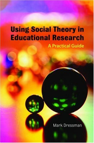 Using Social Theory in Educational Research A Practical Guide  2008 9780415436410 Front Cover