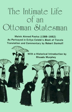 Intimate Life of an Ottoman Statesman, Melek Ahmed Pasha (1588-1662) As Portrayed in Evliya Celebi's Book of Travels (Seyahat-Name) N/A 9780791406410 Front Cover