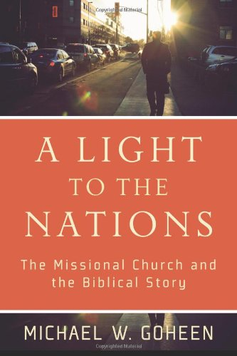 Light to the Nations The Missional Church and the Biblical Story  2011 9780801031410 Front Cover