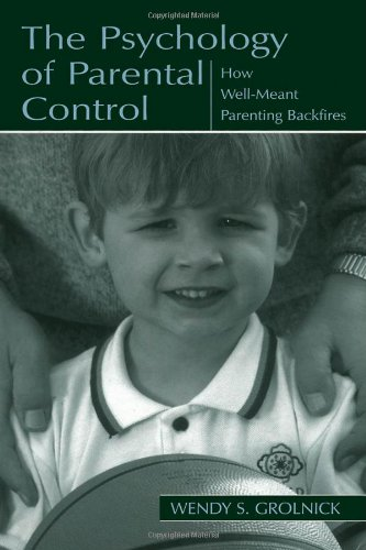 Psychology of Parental Control How Well-Meant Parenting Backfires  2002 9780805835410 Front Cover