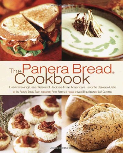 Panera Bread Cookbook Breadmaking Essentials and Recipes from America's Favorite Bakery-Cafe  2004 9781400080410 Front Cover