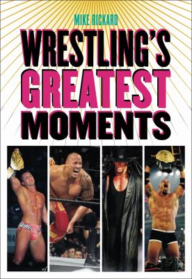 Wrestling's Greatest Moments   2008 9781550228410 Front Cover