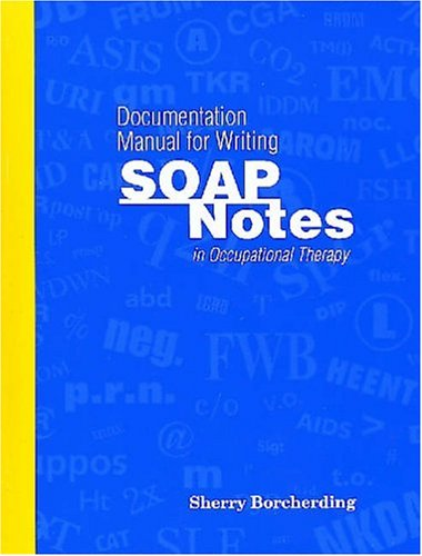 Documentation Manual for Writing SOAP Notes in Occupational Therapy  N/A edition cover