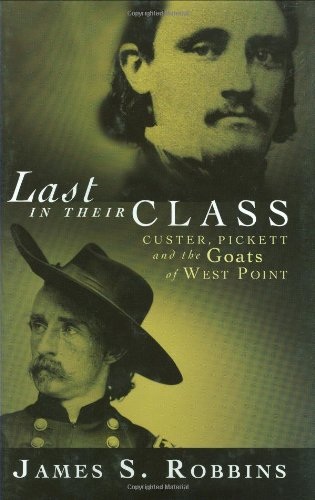 Last in Their Class Custer, Pickett and the Goats of West Point N/A edition cover