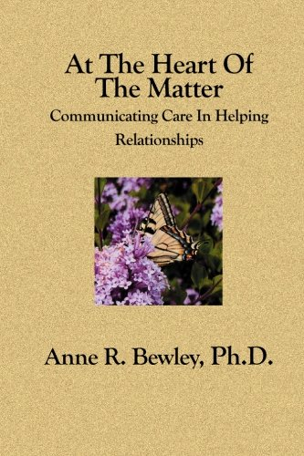 At the Heart of the Matter Communicating Care in Helping Relationships N/A 9781594578410 Front Cover