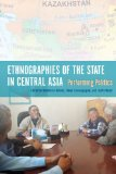 Ethnographies of the State in Central Asia Performing Politics  2013 edition cover