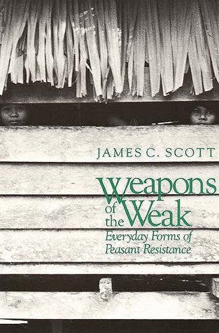 Weapons of the Weak Everyday Forms of Peasant Resistance  1985 edition cover