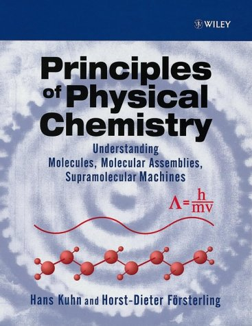 Principles of Physical Chemistry Understanding, Molecules, Molecular Assemblies, Supramolecular Machines  1999 9780471965411 Front Cover