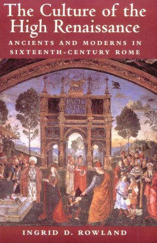 Culture of the High Renaissance Ancients and Moderns in Sixteenth-Century Rome  2000 9780521794411 Front Cover