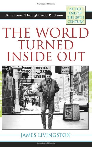 World Turned Inside Out American Thought and Culture at the End of the 20th Century  2009 9780742535411 Front Cover