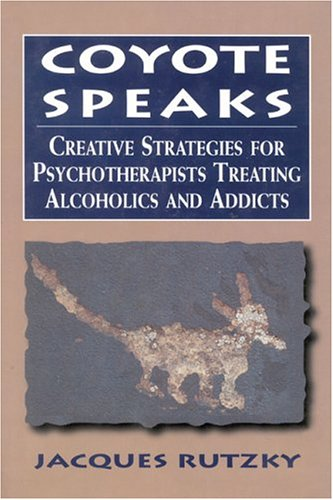 Coyote Speaks Creative Strategies for Psychotherapists Treating Alcoholics and Addicts  1998 edition cover