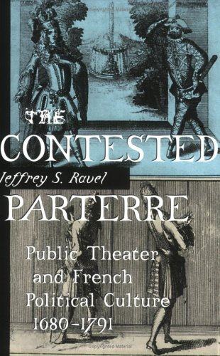 Contested Parterre Public Theater and French Political Culture, 1680-1791  1999 9780801485411 Front Cover