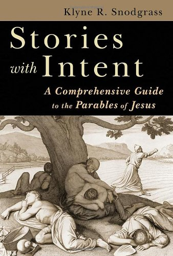 Stories with Intent A Comprehensive Guide to the Parables of Jesus  2008 edition cover