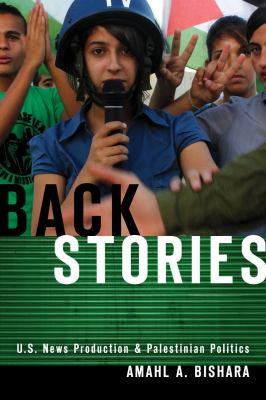Back Stories U. S. News Production and Palestinian Politics  2012 edition cover