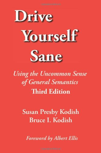Drive Yourself Sane Using the Uncommon Sense of General Semantics 3rd 2011 (Revised) edition cover