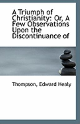 Triumph of Christianity Or, A Few Observations upon the Discontinuance Of N/A 9781113251411 Front Cover