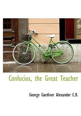 Confucius, the Great Teacher N/A 9781115257411 Front Cover
