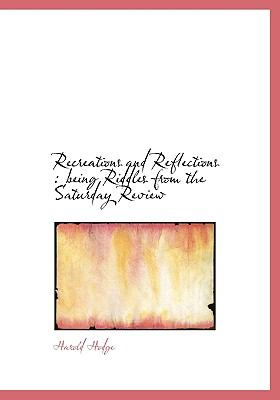 Recreations and Reflections : Being Riddles from the Saturday Review N/A 9781115385411 Front Cover