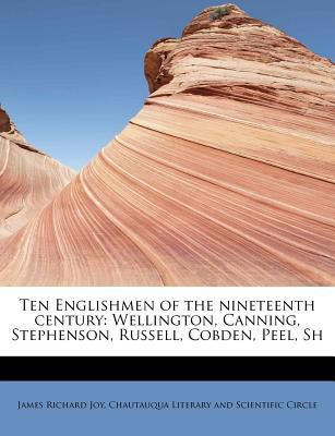 Ten Englishmen of the Nineteenth Century Wellington, Canning, Stephenson, Russell, Cobden, Peel, Sh N/A 9781116784411 Front Cover