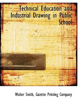 Technical Education and Industrial Drawing in Public School N/A 9781140387411 Front Cover