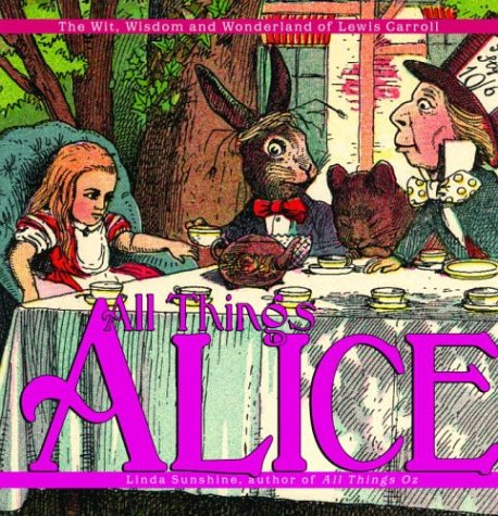 All Things Alice The Wit, Wisdom, and Wonderland of Lewis Carroll  2004 9781400054411 Front Cover