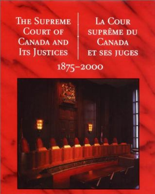 Supreme Court of Canada and Its Justices, 1875-2000   2000 9781550023411 Front Cover